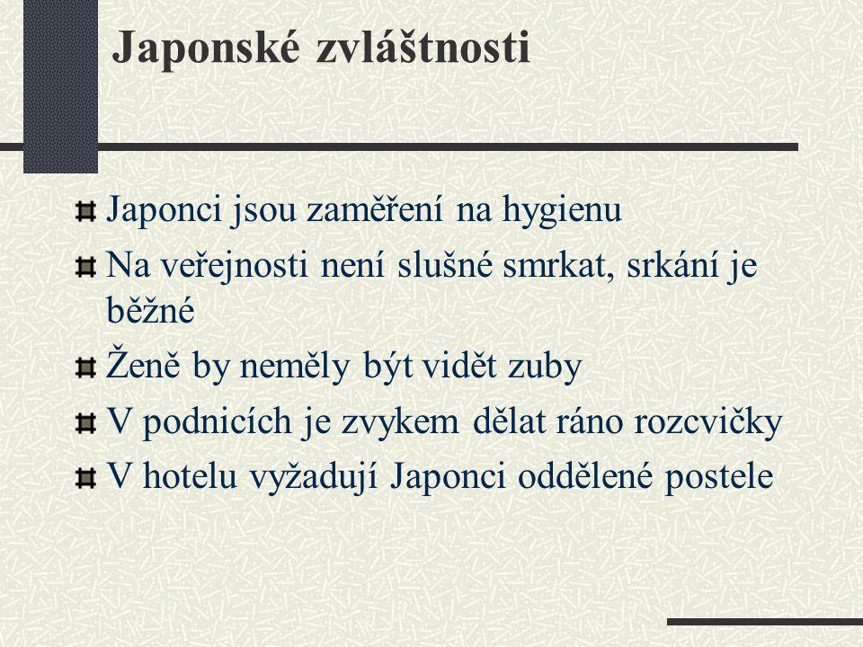 Japonské zvláštnosti Japonci jsou zaměření na hygienu Na veřejnosti není slušné smrkat, srkání je běžné Ženě by neměly být vidět zuby V podnicích je z