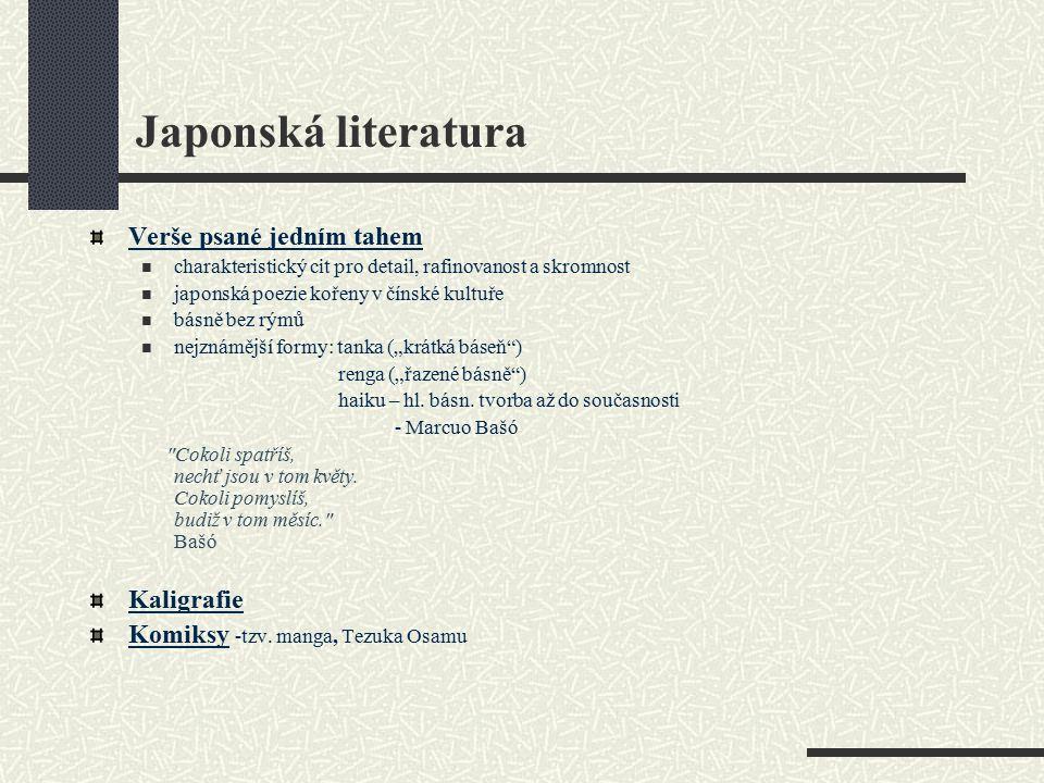 Japonská literatura Verše psané jedním tahem charakteristický cit pro detail, rafinovanost a skromnost japonská poezie kořeny v čínské kultuře básně b