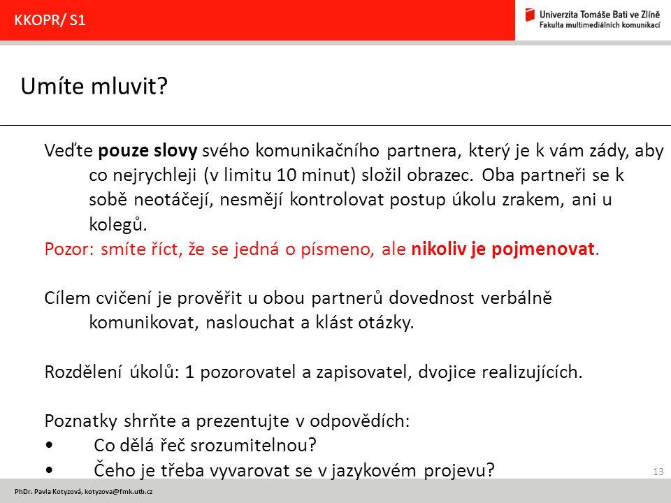 13 PhDr. Pavla Kotyzová, kotyzova@fmk.utb.cz Umíte mluvit.