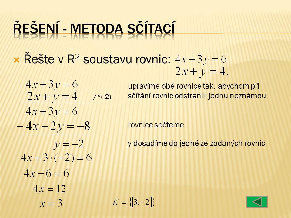  Řešte v R 2 soustavu rovnic: rovnice nejdříve upravíme do základního tvaru vyjádříme z jedné rovnice jednu neznámou, v našem případě x z druhé rovnice x dosadíme do rovnice -2x+3y=18