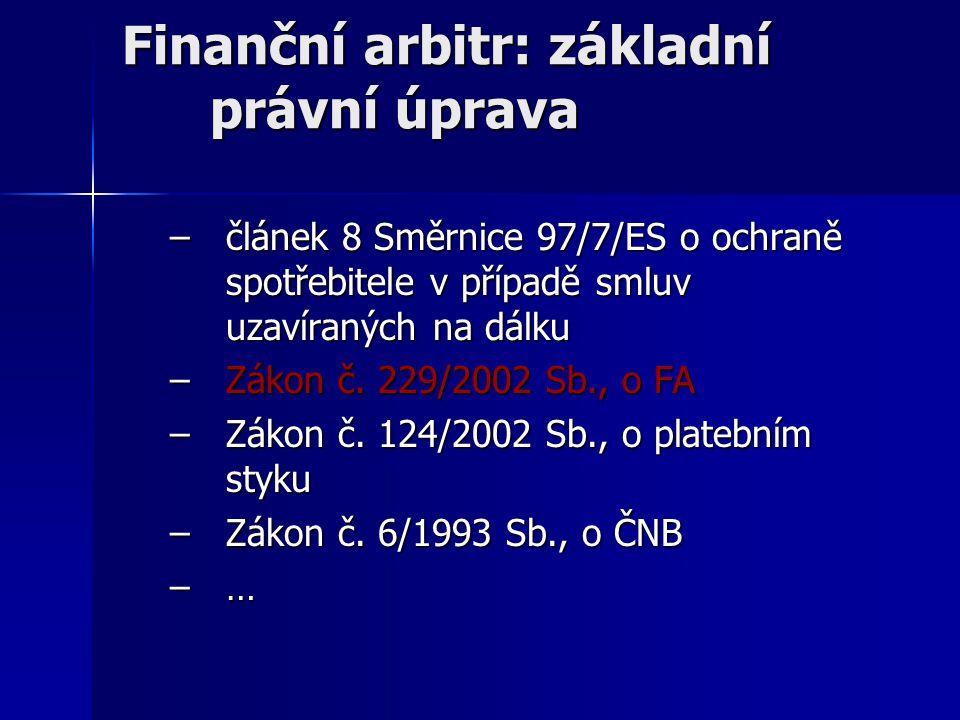 Finanční arbitr: základní právní úprava –článek 8 Směrnice 97/7/ES o ochraně spotřebitele v případě smluv uzavíraných na dálku –Zákon č.