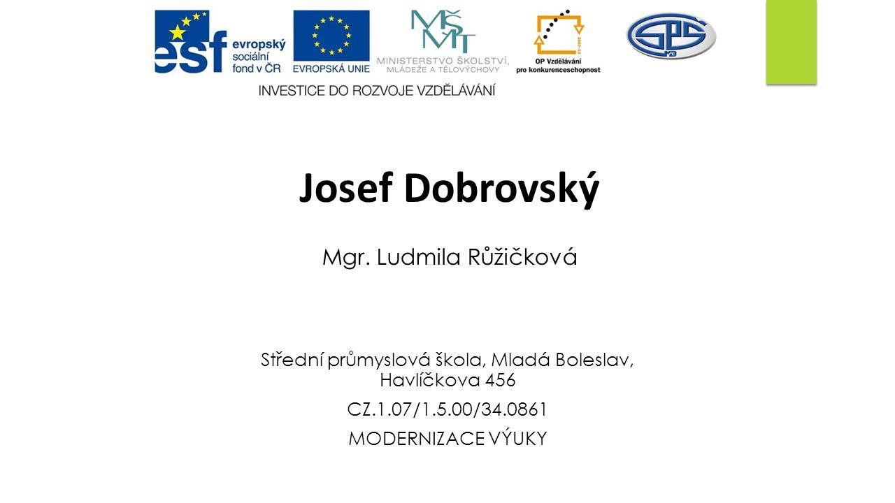 Střední průmyslová škola, Mladá Boleslav, Havlíčkova 456 CZ.1.07/1.5.00/34.0861 MODERNIZACE VÝUKY Josef Dobrovský Mgr.