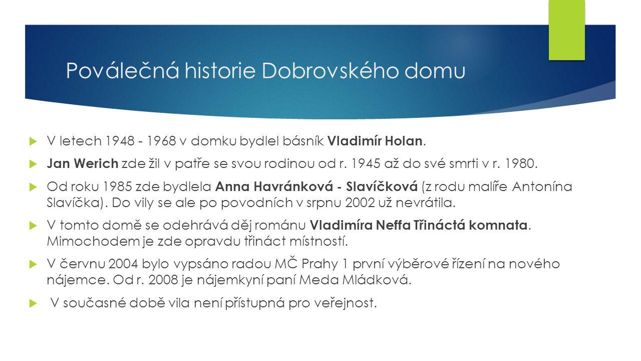 Poválečná historie Dobrovského domu  V letech 1948 - 1968 v domku bydlel básník Vladimír Holan.