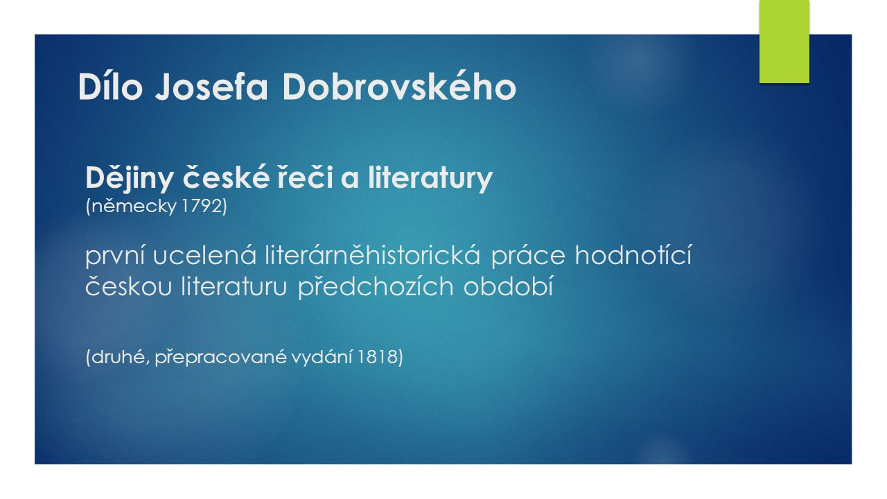 Dějiny české řeči a literatury (německy 1792) první ucelená literárněhistorická práce hodnotící českou literaturu předchozích období (druhé, přepracované vydání 1818) Dílo Josefa Dobrovského