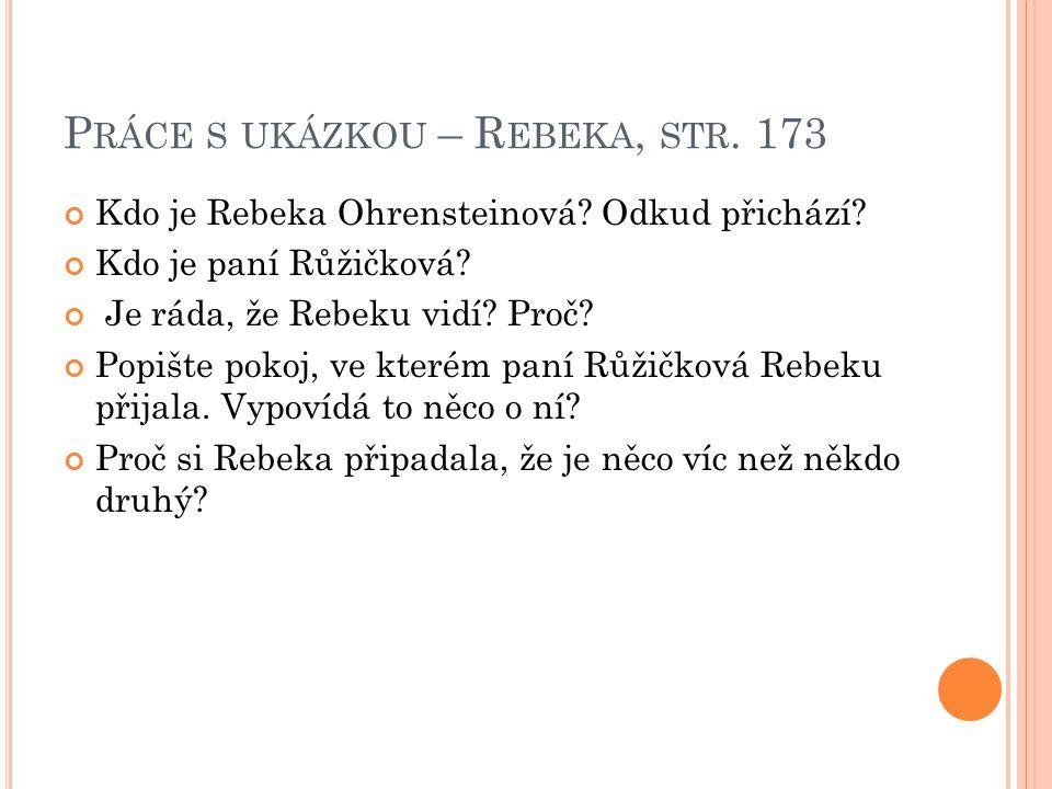 P RÁCE S UKÁZKOU – R EBEKA, STR. 173 Kdo je Rebeka Ohrensteinová.