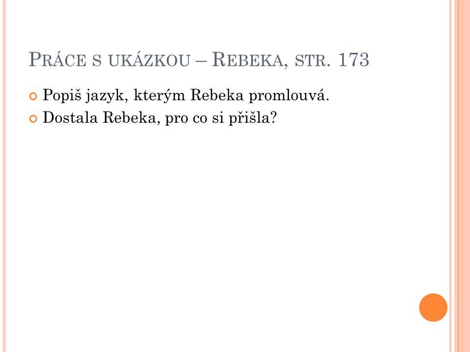 P RÁCE S UKÁZKOU – R EBEKA, STR. 173 Popiš jazyk, kterým Rebeka promlouvá.