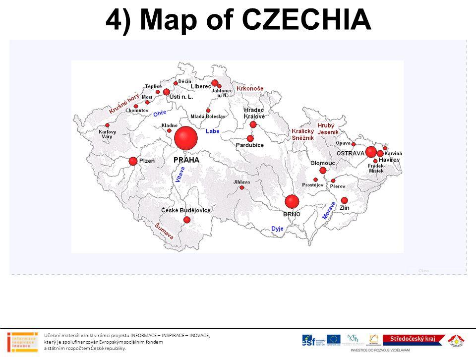 4) Map of CZECHIA Učební materiál vznikl v rámci projektu INFORMACE – INSPIRACE – INOVACE, který je spolufinancován Evropským sociálním fondem a státn
