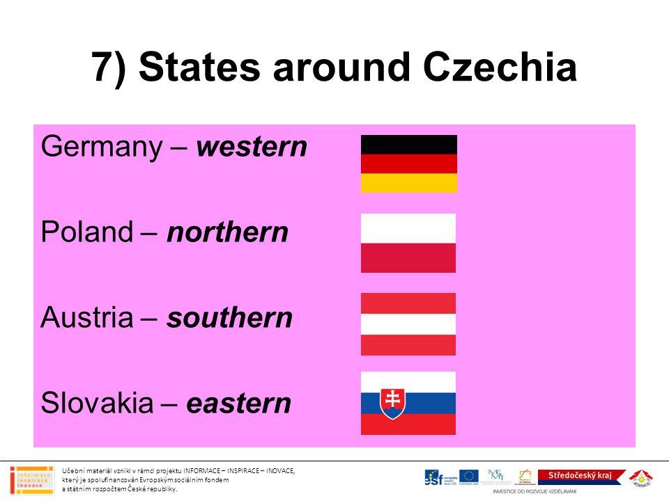 7) States around Czechia Germany – western Poland – northern Austria – southern Slovakia – eastern Učební materiál vznikl v rámci projektu INFORMACE –