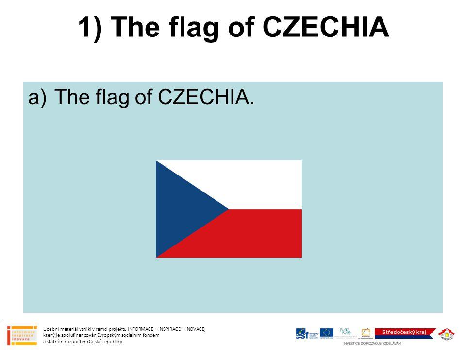 1) The flag of CZECHIA a)The flag of CZECHIA. Učební materiál vznikl v rámci projektu INFORMACE – INSPIRACE – INOVACE, který je spolufinancován Evrops