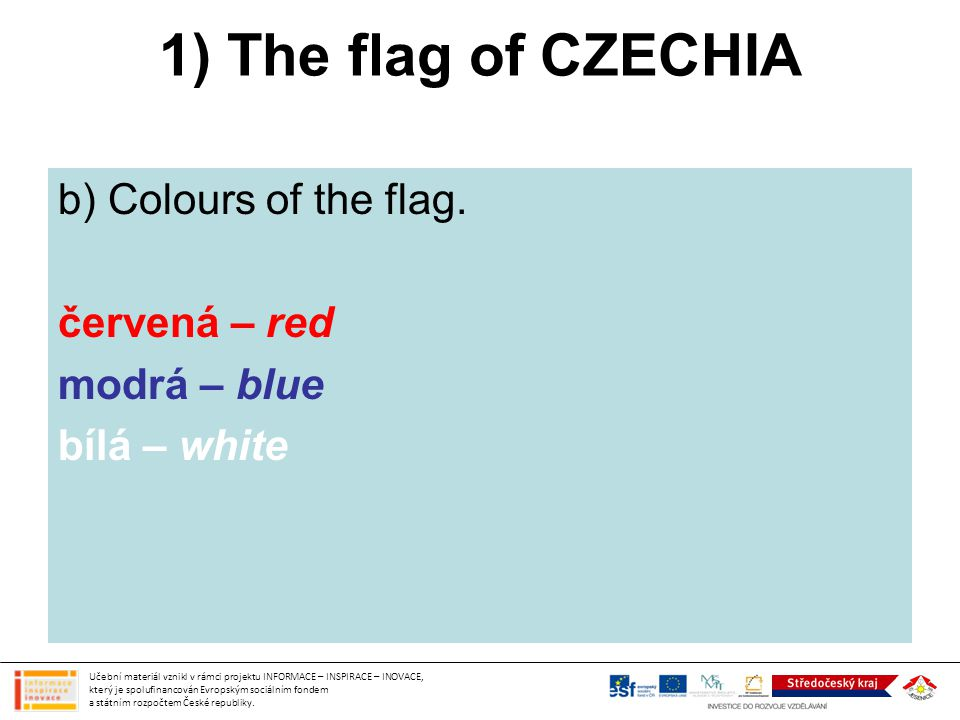 1) The flag of CZECHIA b) Colours of the flag.