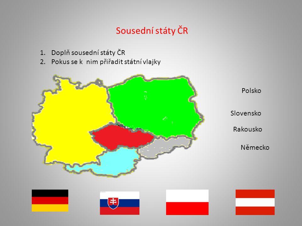 Sousední státy ČR 1.Doplň sousední státy ČR 2.Pokus se k nim přiřadit státní vlajky Německo Slovensko Polsko Rakousko