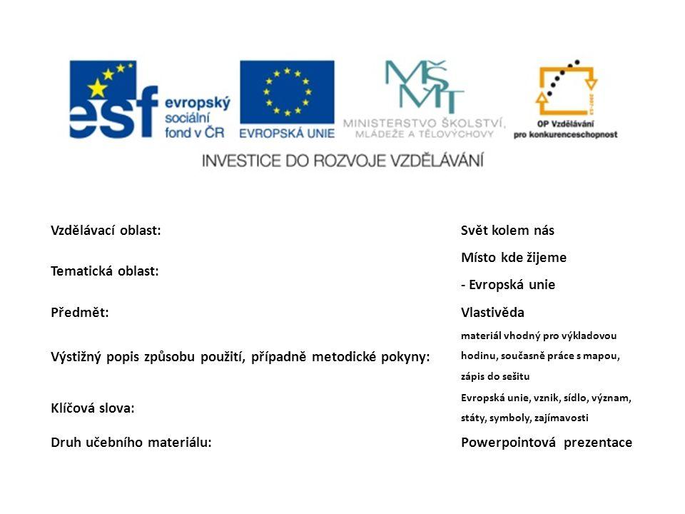 Vzdělávací oblast:Svět kolem nás Tematická oblast: Místo kde žijeme - Evropská unie Předmět:Vlastivěda Výstižný popis způsobu použití, případně metodi