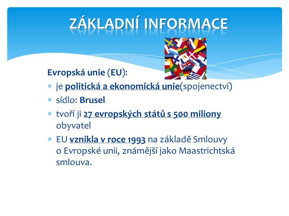 Evropská unie (EU):  je politická a ekonomická unie(spojenectví)  sídlo: Brusel  tvoří ji 27 evropských států s 500 miliony obyvatel  EU vznikla v