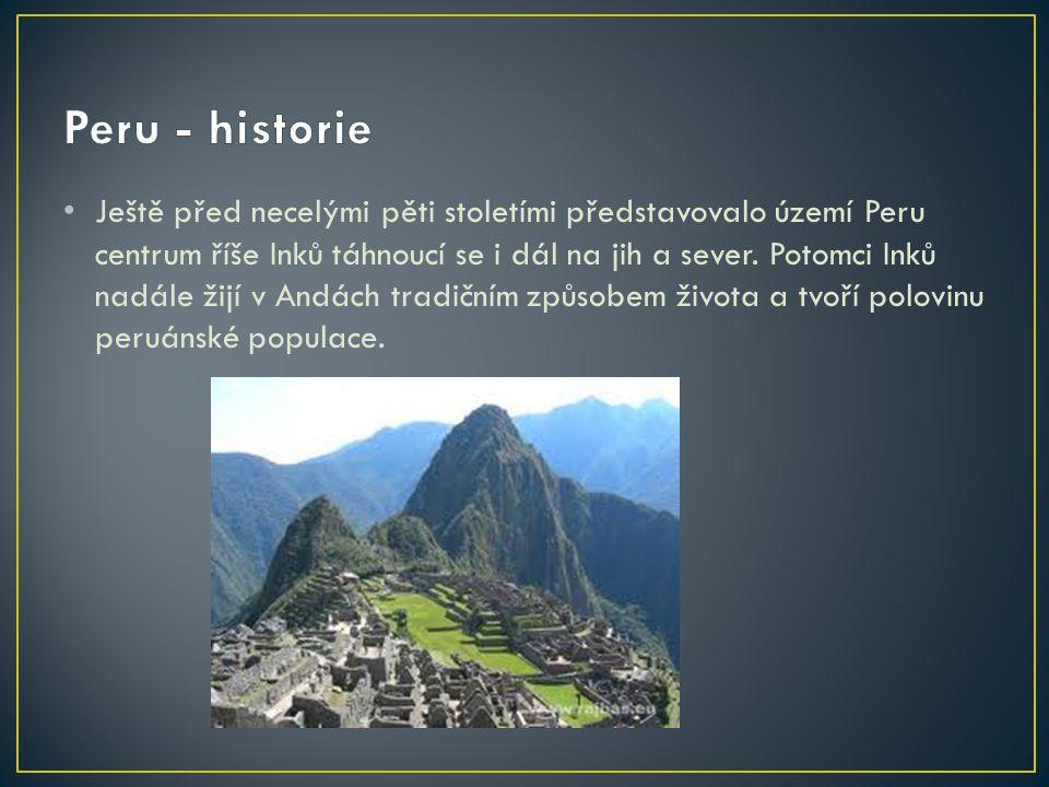 Ještě před necelými pěti stoletími představovalo území Peru centrum říše Inků táhnoucí se i dál na jih a sever. Potomci Inků nadále žijí v Andách trad