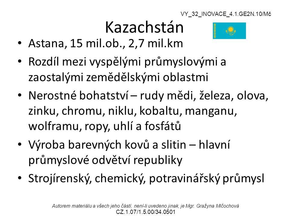 VY_32_INOVACE_4.1.GE2N.10/Mč Autorem materiálu a všech jeho částí, není-li uvedeno jinak, je Mgr. Gražyna Mlčochová CZ.1.07/1.5.00/34.0501 Kazachstán