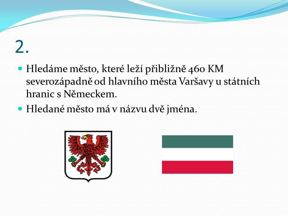 1. Naši kamarádi žijí ve státě, který leží ve střední Evropě jižně od Baltského moře a severovýchodně od České republiky. Státní vlajka má dvě barvy.
