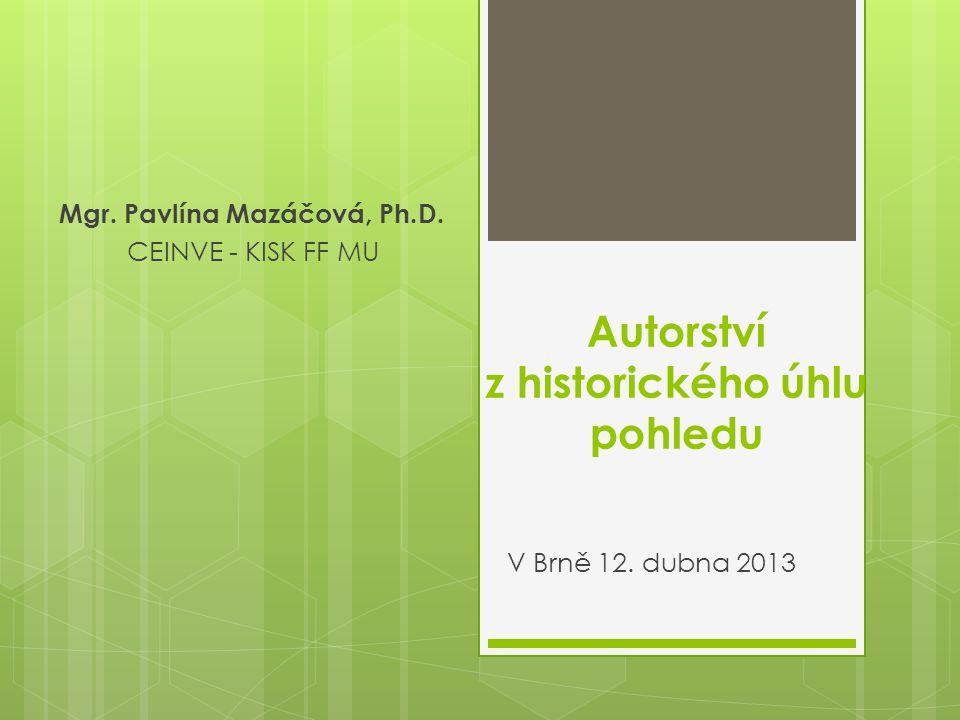 Autorství z historického úhlu pohledu V Brně 12. dubna 2013 Mgr.