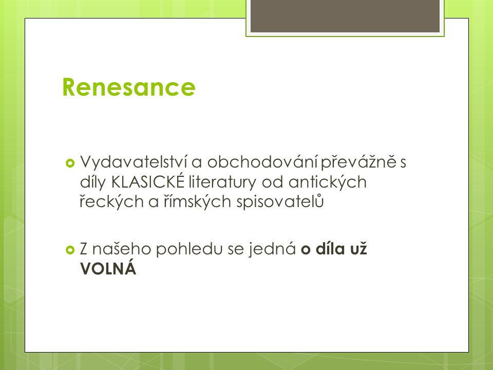 Renesance  Vydavatelství a obchodování převážně s díly KLASICKÉ literatury od antických řeckých a římských spisovatelů  Z našeho pohledu se jedná o díla už VOLNÁ