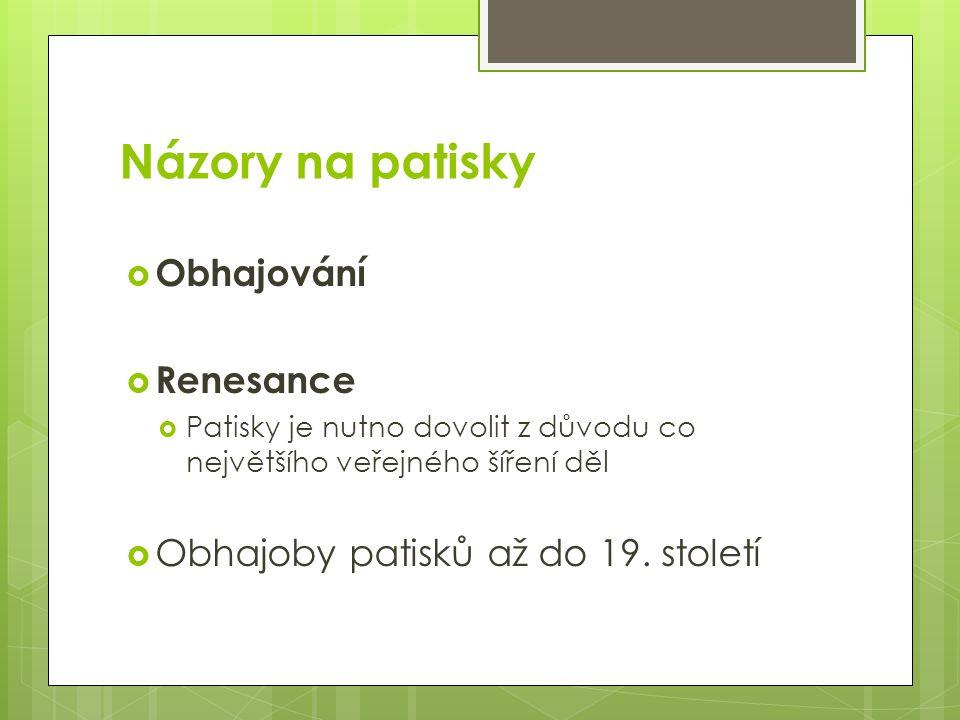 Názory na patisky  Obhajování  Renesance  Patisky je nutno dovolit z důvodu co největšího veřejného šíření děl  Obhajoby patisků až do 19.