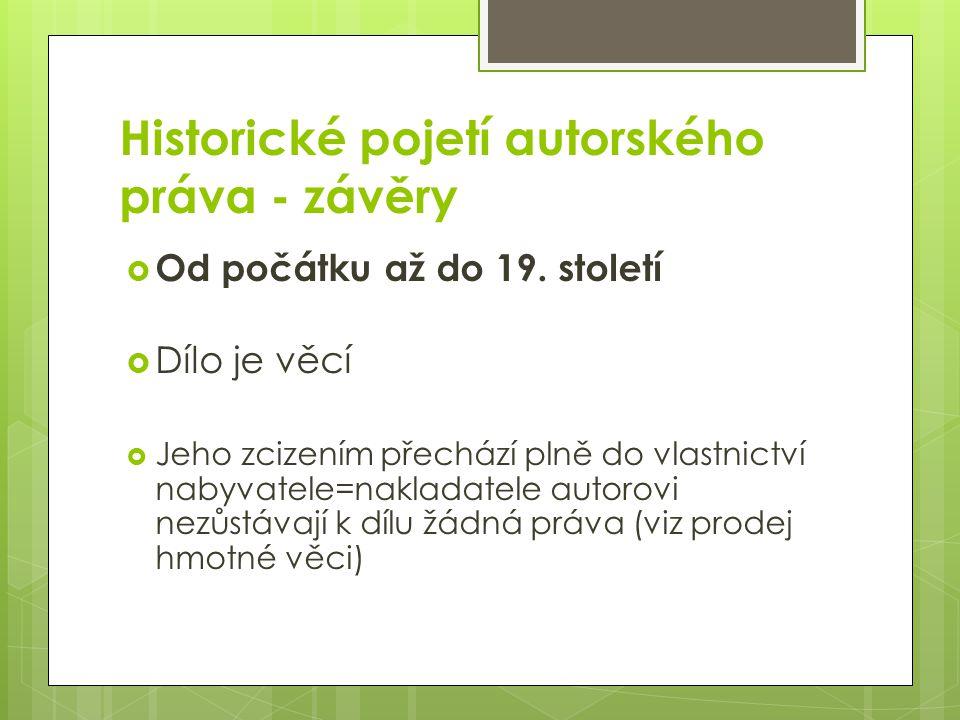Historické pojetí autorského práva - závěry  Od počátku až do 19.
