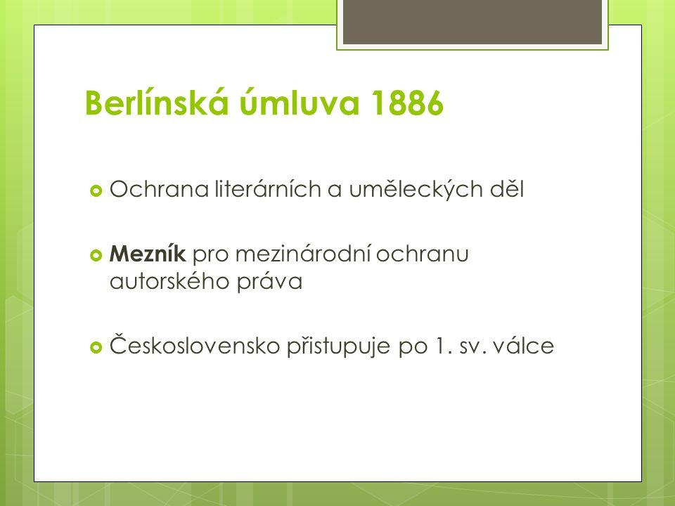 Berlínská úmluva 1886  Ochrana literárních a uměleckých děl  Mezník pro mezinárodní ochranu autorského práva  Československo přistupuje po 1.