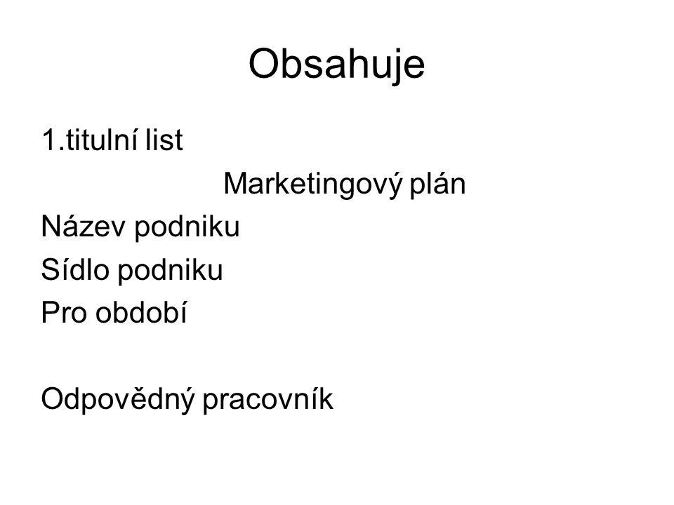 Obsahuje 1.titulní list Marketingový plán Název podniku Sídlo podniku Pro období Odpovědný pracovník