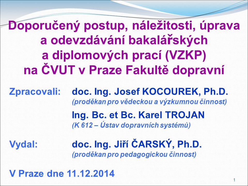 1 Doporučený postup, náležitosti, úprava a odevzdávání bakalá ř ských a diplomových prací (VZKP) na ČVUT v Praze Fakultě dopravní doc.