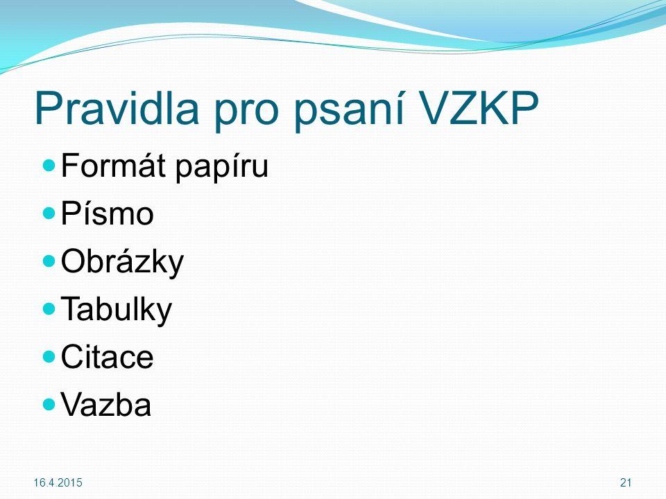 Pravidla pro psaní VZKP Formát papíru Písmo Obrázky Tabulky Citace Vazba 16.4.201521