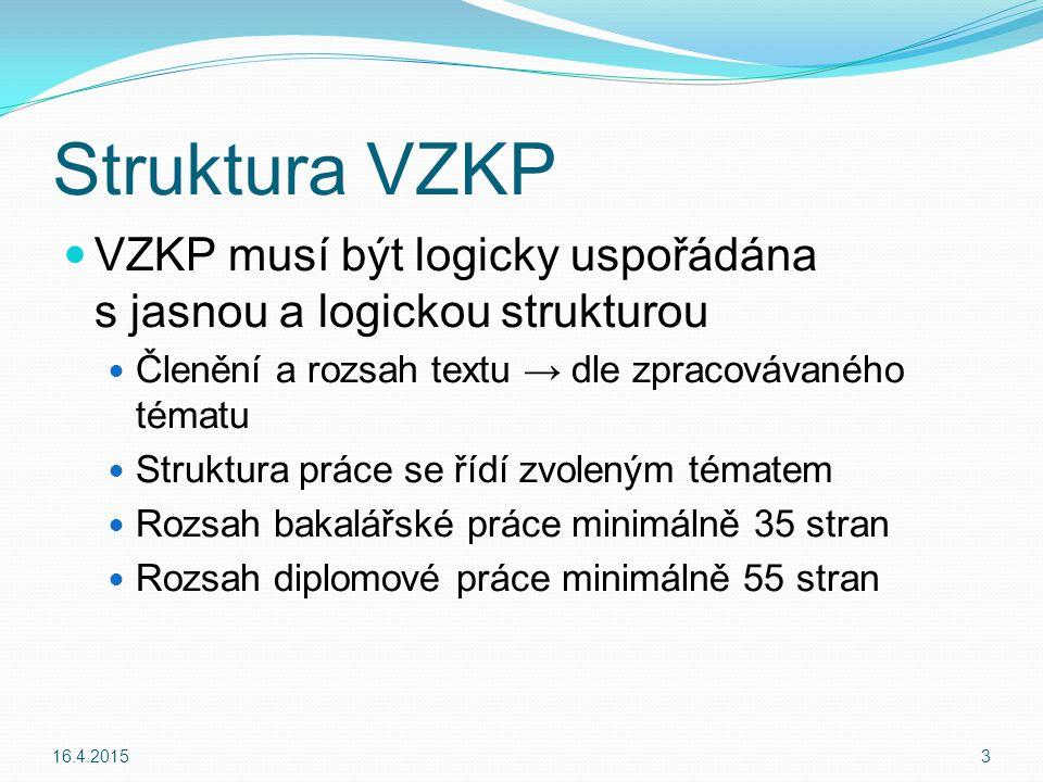 Struktura VZKP Povinné úvodní stránky Úvod 1 – 3 stránky Teoretická a praktická část Závěr 2 – 5 stránek Seznamy (literatura, přílohy, …) Přílohy 16.4.20154