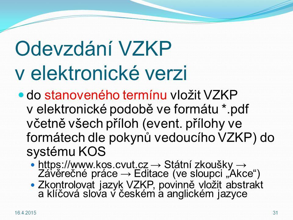 Odevzdání VZKP v elektronické verzi do stanoveného termínu vložit VZKP v elektronické podobě ve formátu *.pdf včetně všech příloh (event.