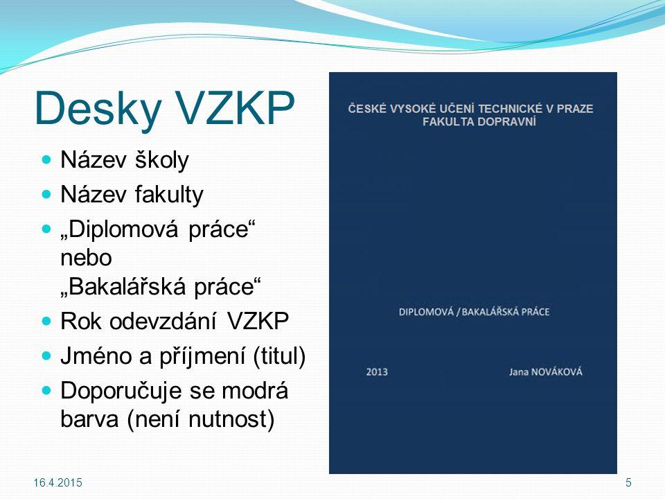 """Tabulky Zarovnat na střed Popis umístěn nad tabulkou V textu VZKP musí být uveden odkaz na tabulku (""""intenzity jsou seřazeny v tabulce 5 ) 16.4.201526"""