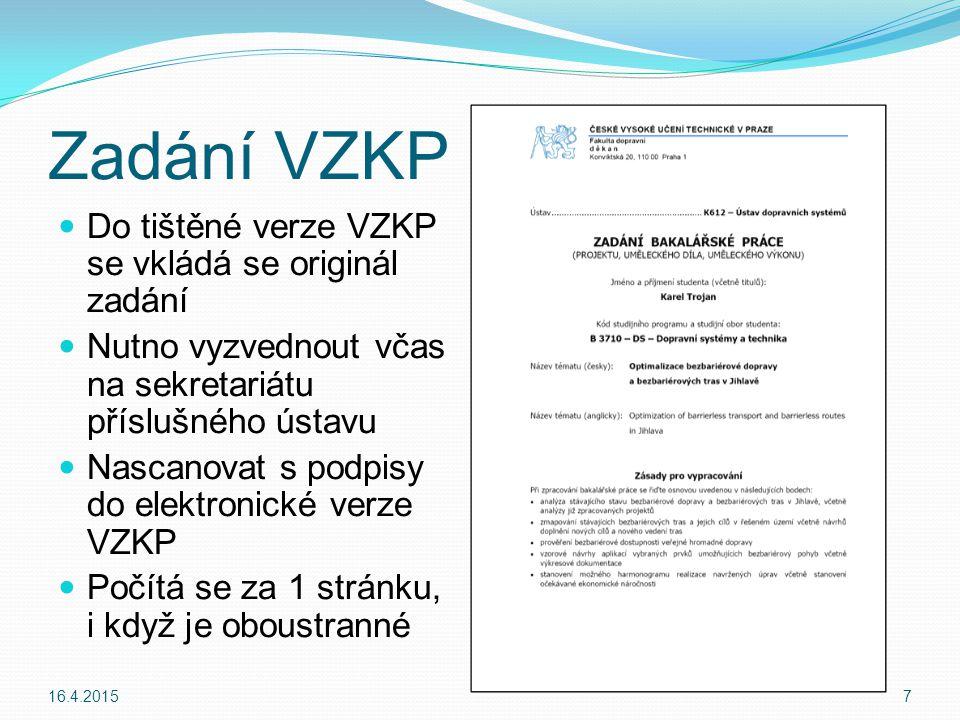 Zadání VZKP Do tištěné verze VZKP se vkládá se originál zadání Nutno vyzvednout včas na sekretariátu příslušného ústavu Nascanovat s podpisy do elektronické verze VZKP Počítá se za 1 stránku, i když je oboustranné 16.4.20157