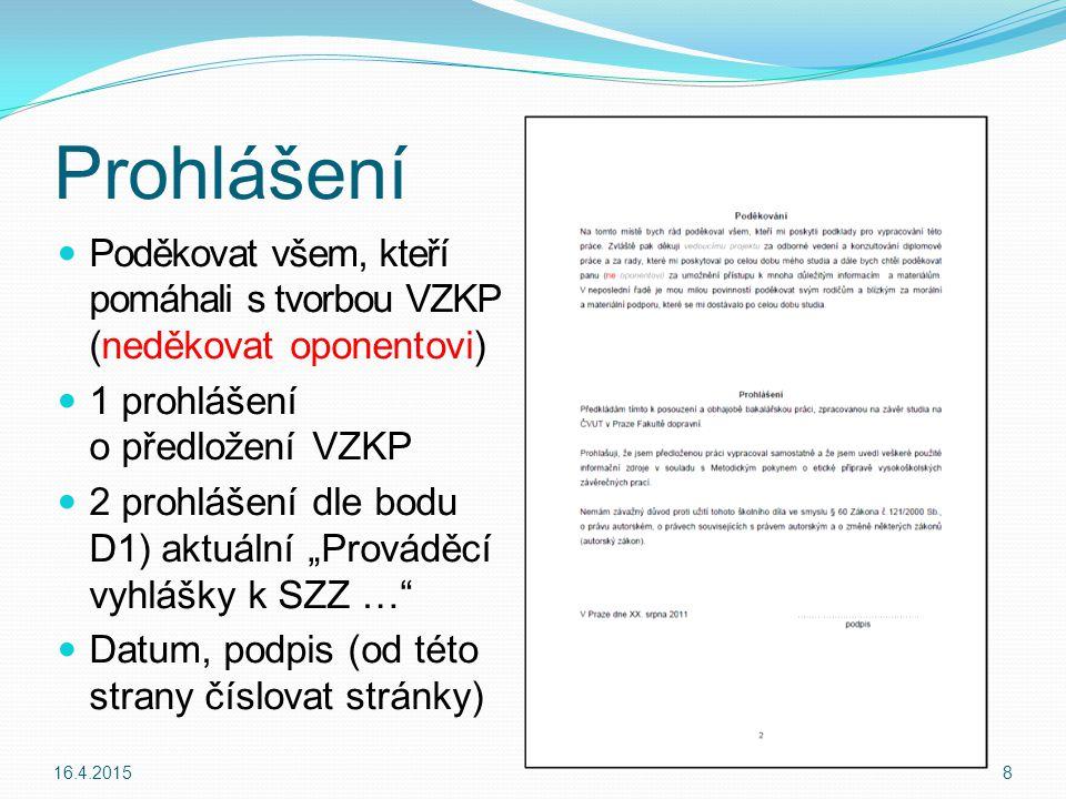 Seznam tabulek Seznam všech tabulek obsažených v VZKP včetně jejich popisu, lze uvést i čísla stránek Není povinný 16.4.201519