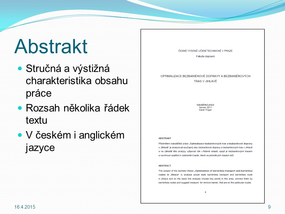 Klíčová slova Klíčové termíny použité ve VZKP Rozsah 1 – 2 řádky V českém i anglickém jazyce Uvést na stránce, kde je abstrakt a nebo na samostatné stránce 16.4.201510