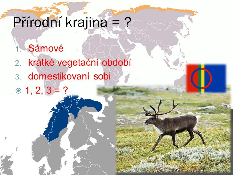 Přírodní krajina = ? 1. Sámové 2. krátké vegetační období 3. domestikovaní sobi  1, 2, 3 = ?