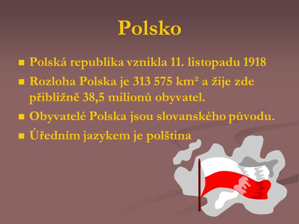 Polsko Polská republika vznikla 11. listopadu 1918 Rozloha Polska je 313 575 km² a žije zde přibližně 38,5 milionů obyvatel. Obyvatelé Polska jsou slo