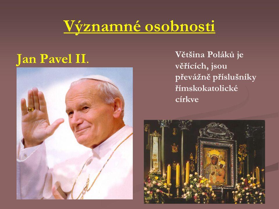 Významné osobnosti Jan Pavel II. Většina Poláků je věřících, jsou převážně příslušníky římskokatolické církve