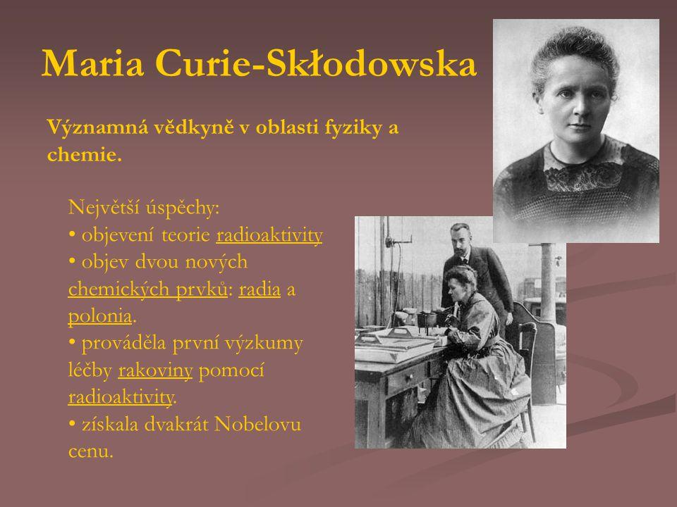 Maria Curie-Skłodowska Největší úspěchy: objevení teorie radioaktivityradioaktivity objev dvou nových chemických prvků: radia a polonia. chemických pr