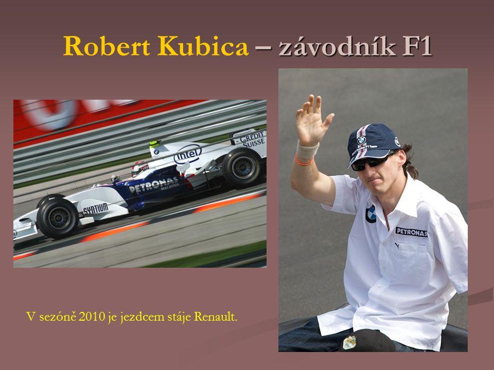 – závodník F1 Robert Kubica – závodník F1 V sezóně 2010 je jezdcem stáje Renault.