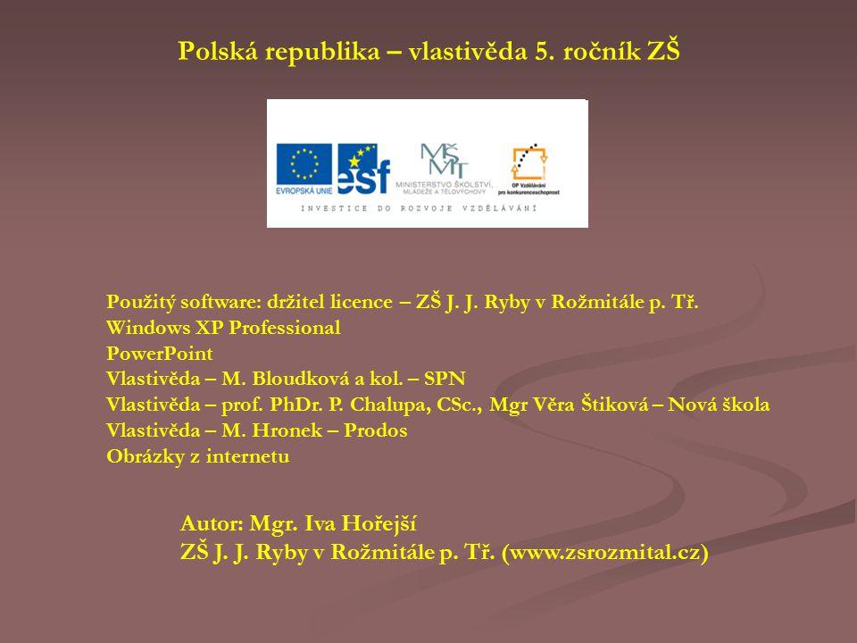 Polská republika – vlastivěda 5. ročník ZŠ Použitý software: držitel licence – ZŠ J. J. Ryby v Rožmitále p. Tř. Windows XP Professional PowerPoint Vla