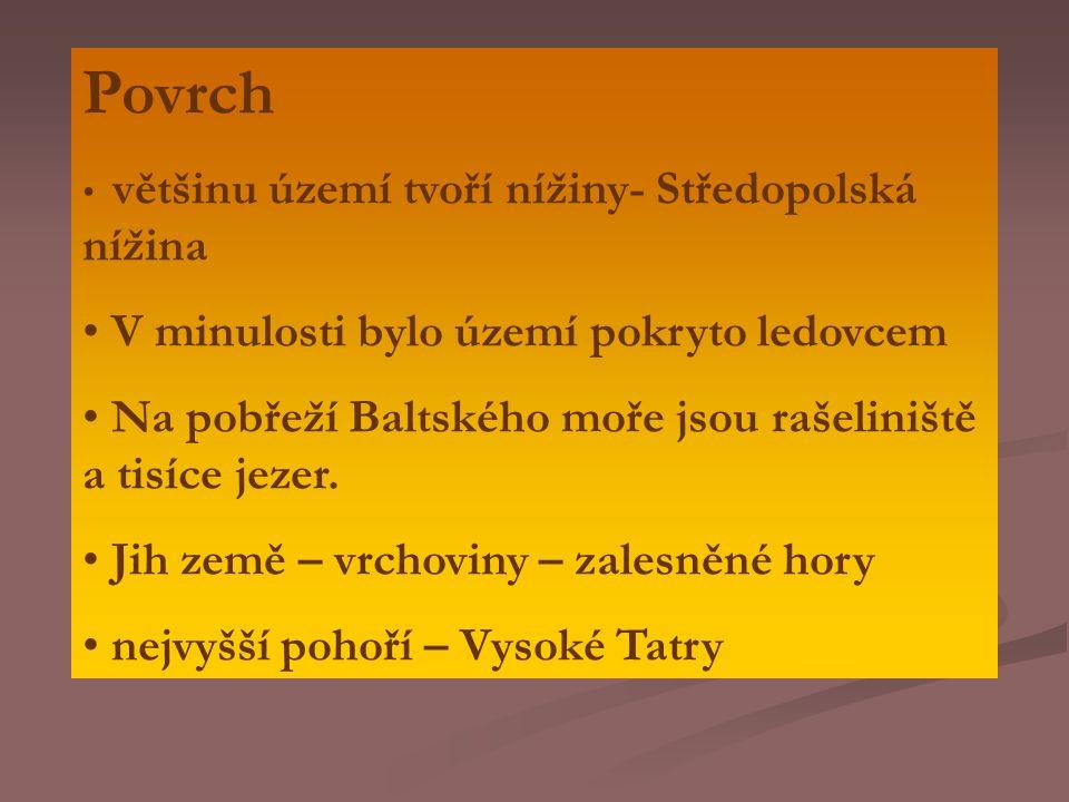 VODSTVO Všechny polské řeky tečou na sever – Baltské moře Visla – Krakov, Varšava Odra Přístavy – Štětín, Gdaňsk