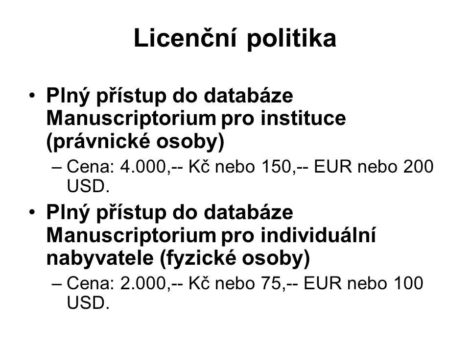Licenční politika Plný přístup do databáze Manuscriptorium pro instituce (právnické osoby) –Cena: 4.000,-- Kč nebo 150,-- EUR nebo 200 USD.