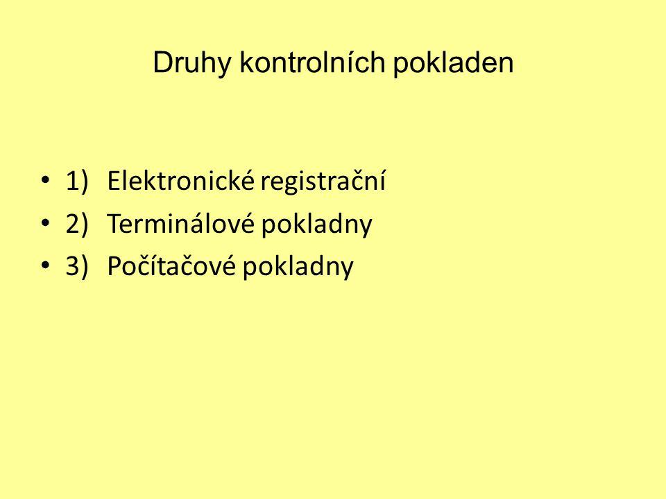 Druhy kontrolních pokladen 1)Elektronické registrační 2)Terminálové pokladny 3)Počítačové pokladny
