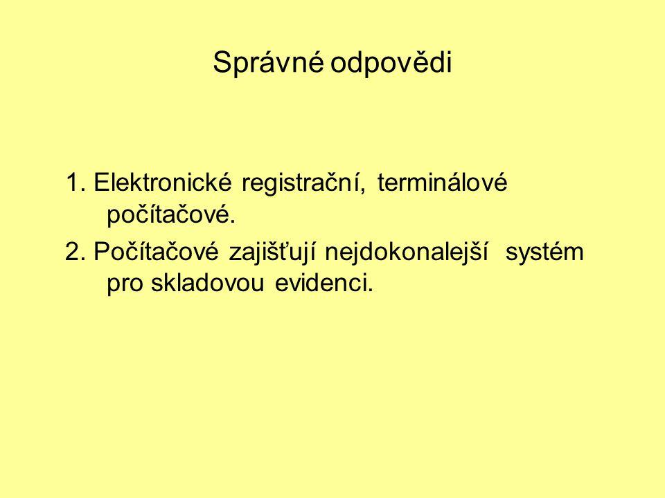 Správné odpovědi 1. Elektronické registrační, terminálové počítačové.