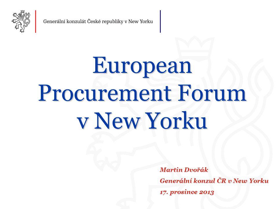 European Procurement Forum v New Yorku Martin Dvořák Generální konzul ČR v New Yorku 17.