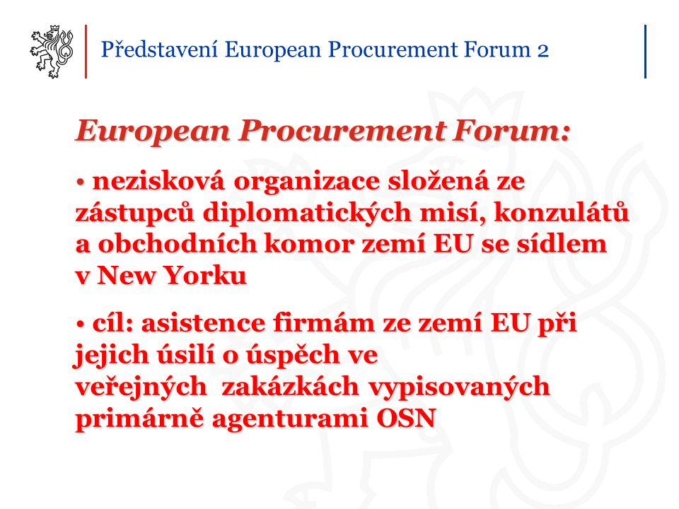 Představení European Procurement Forum 2 European Procurement Forum: nezisková organizace složená ze zástupců diplomatických misí, konzulátů a obchodn