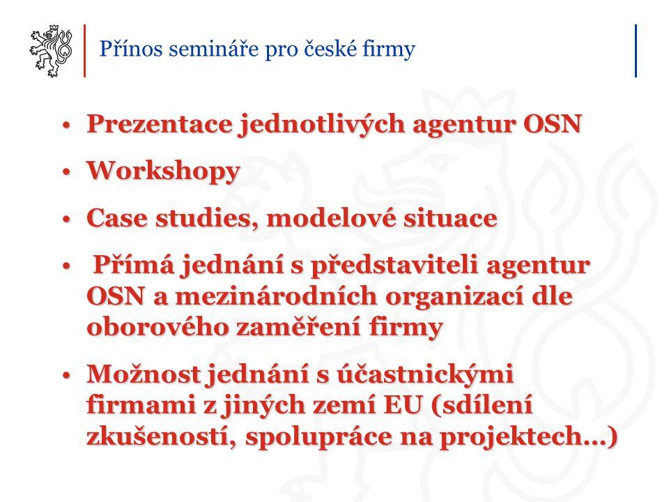 Přínos semináře pro české firmy Prezentace jednotlivých agentur OSNPrezentace jednotlivých agentur OSN WorkshopyWorkshopy Case studies, modelové situa