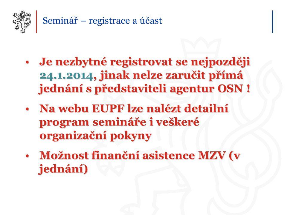 Seminář – registrace a účast Je nezbytné registrovat se nejpozději 24.1.2014, jinak nelze zaručit přímá jednání s představiteli agentur OSN !Je nezbytné registrovat se nejpozději 24.1.2014, jinak nelze zaručit přímá jednání s představiteli agentur OSN .
