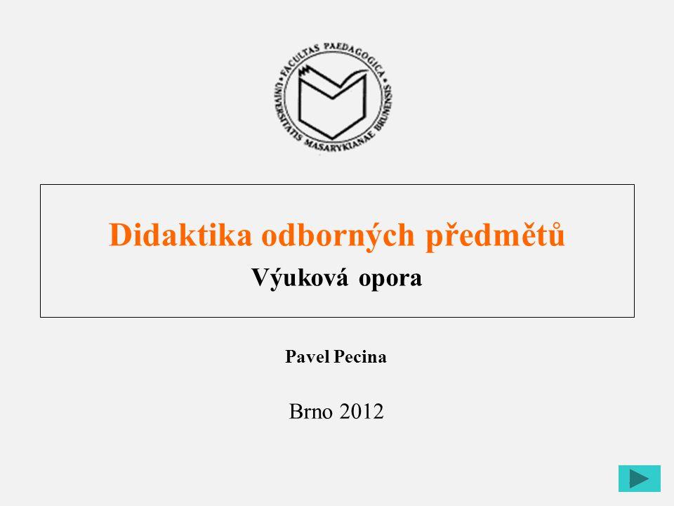 1 Didaktika odborných předmětů Výuková opora Pavel Pecina Brno 2012