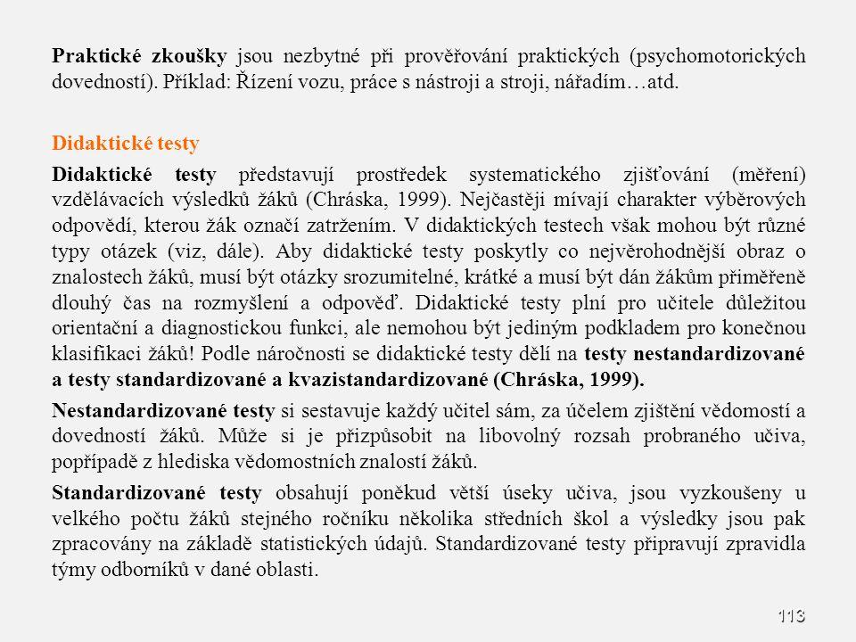 113 Praktické zkoušky jsou nezbytné při prověřování praktických (psychomotorických dovedností). Příklad: Řízení vozu, práce s nástroji a stroji, nářad